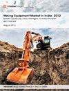 Mining Equipment Market in India: 2012 - Market Opportunity, Entry Strategies, Business Analysis  and Forecast
